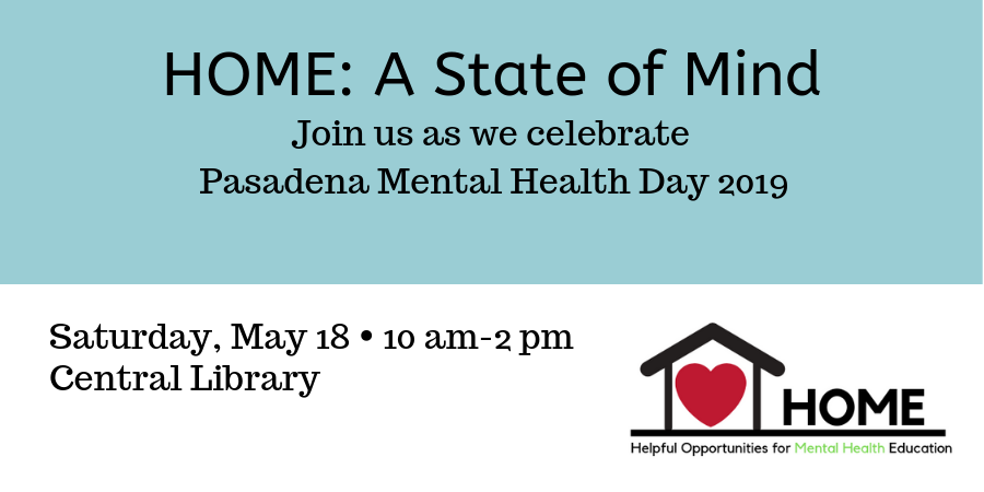 HOME: A State of MInd: Join us Sat 5/18 10 am-2 pm to celebrate Pasadena Mental Health Day 2019