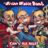 Can't Sit Still by Brian Waite Band